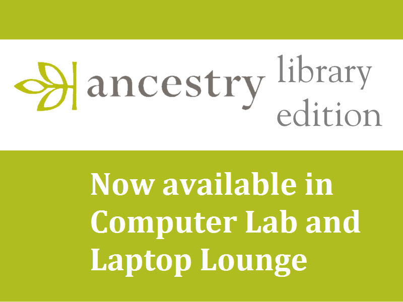 Ancestry Library Edition: Now available in Computer Lab and Laptop Lounge